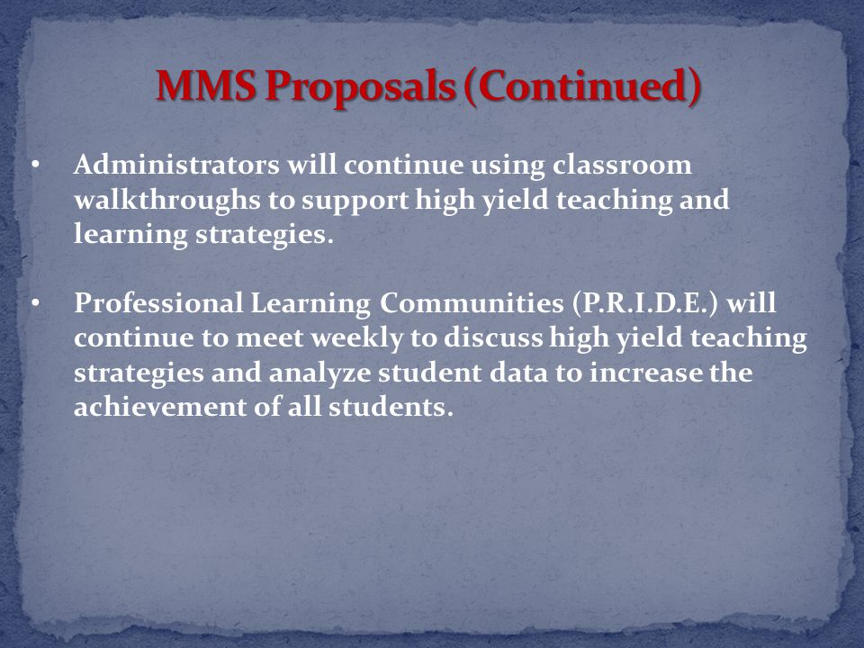 Administrators will continue using classroom walkthroughs to support high yield teaching and learning strategies.