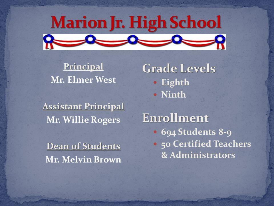 Grade Levels Eighth NinthEnrollment 694 Students 8-9 50 Certified Teachers & AdministratorsPrincipal Mr. Elmer West Assistant Principal Mr. Willie Rog