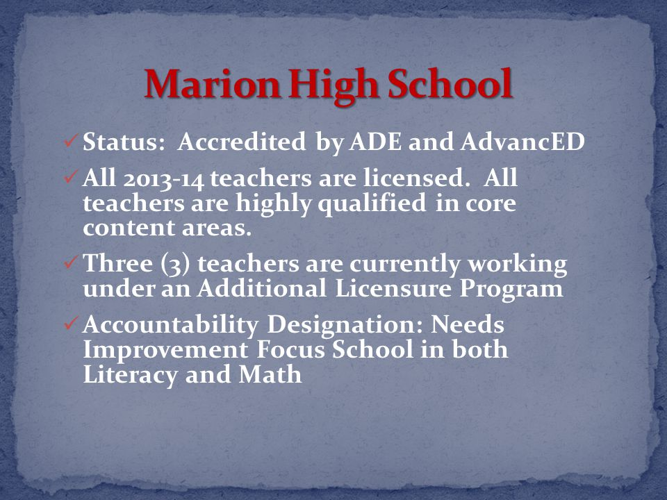 Status: Accredited by ADE and AdvancED All 2013-14 teachers are licensed.