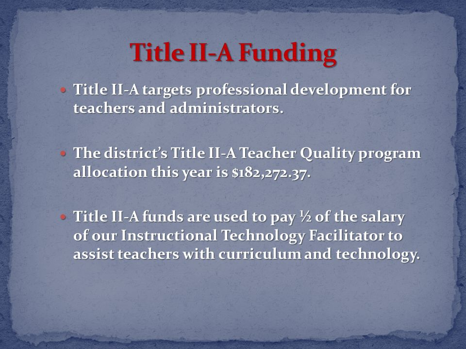Title II-A targets professional development for teachers and administrators.