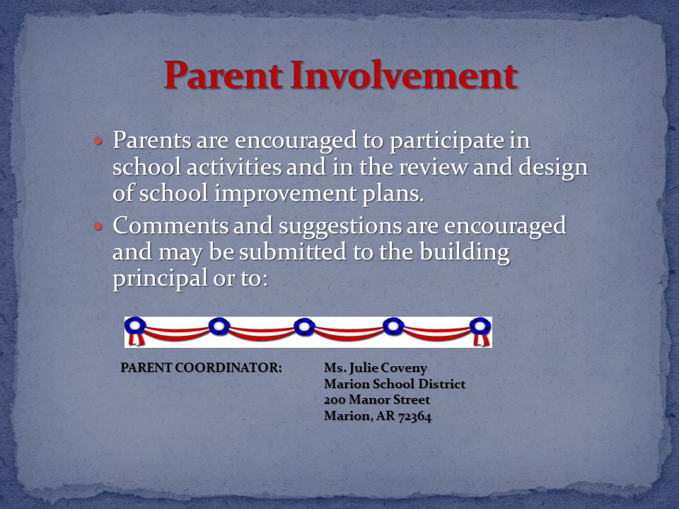 Parents are encouraged to participate in school activities and in the review and design of school improvement plans.