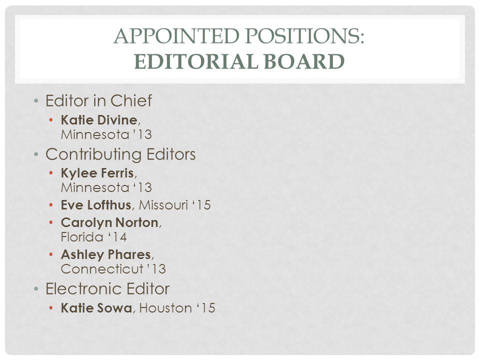 APPOINTED POSITIONS: EDITORIAL BOARD Editor in Chief Katie Divine, Minnesota '13 Contributing Editors Kylee Ferris, Minnesota '13 Eve Lofthus, Missour