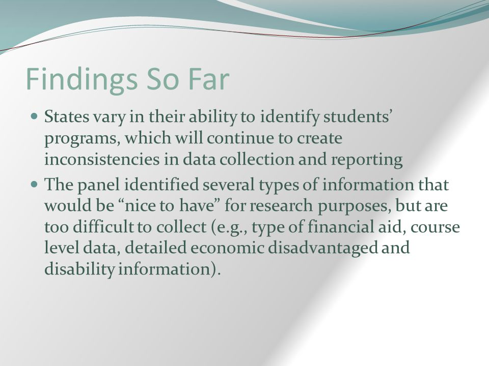 Findings So Far States vary in their ability to identify students' programs, which will continue to create inconsistencies in data collection and repo