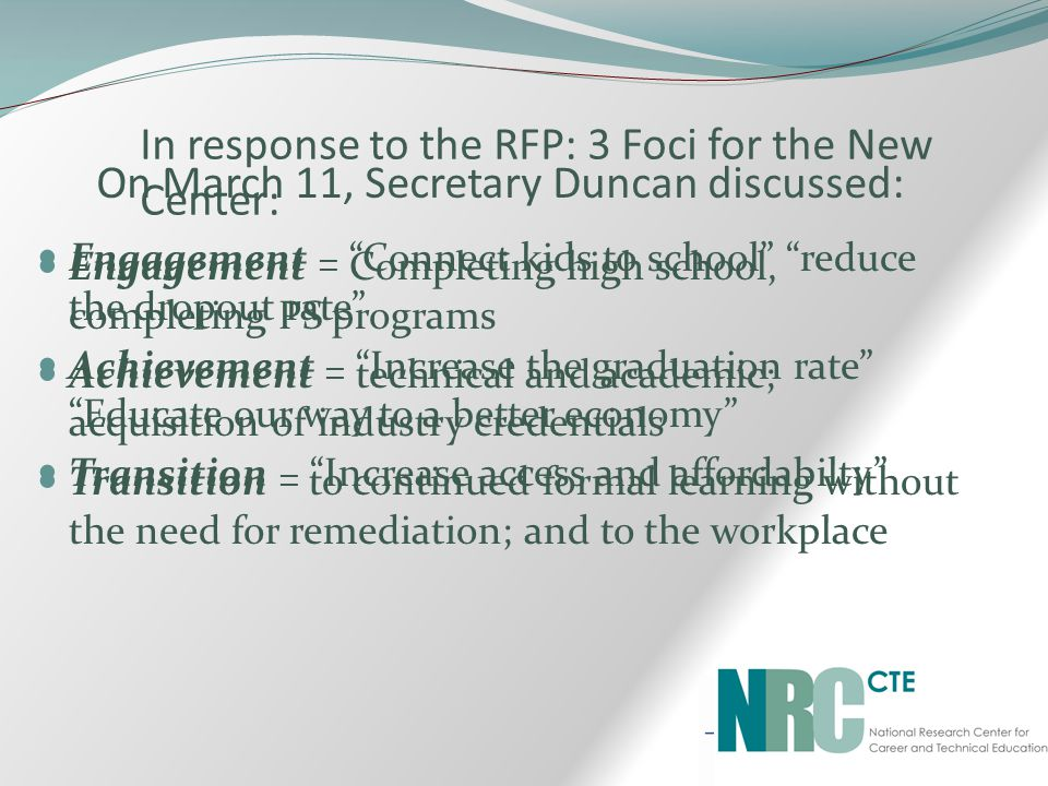 In response to the RFP: 3 Foci for the New Center: Engagement – Completing high school, completing PS programs Achievement – technical and academic; a