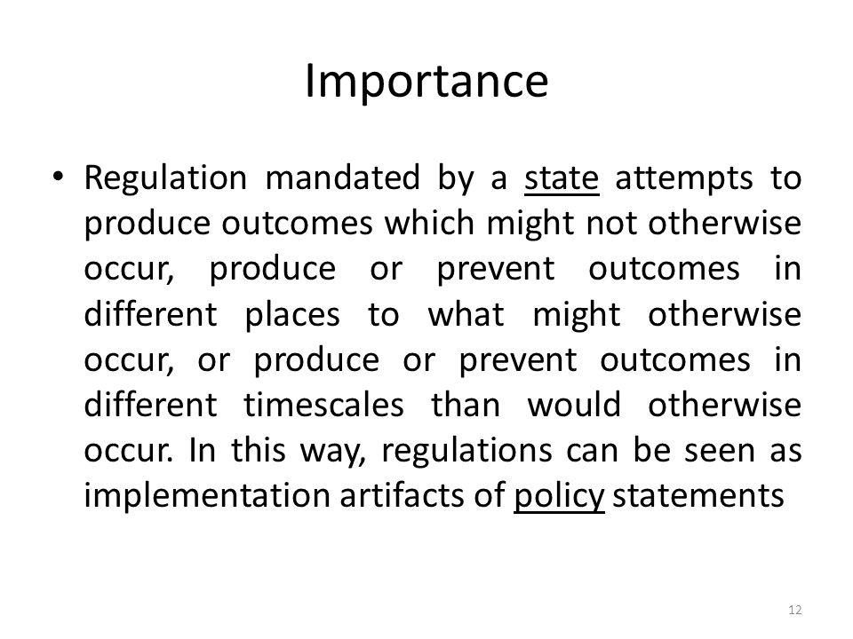 Importance Regulation mandated by a state attempts to produce outcomes which might not otherwise occur, produce or prevent outcomes in different places to what might otherwise occur, or produce or prevent outcomes in different timescales than would otherwise occur.