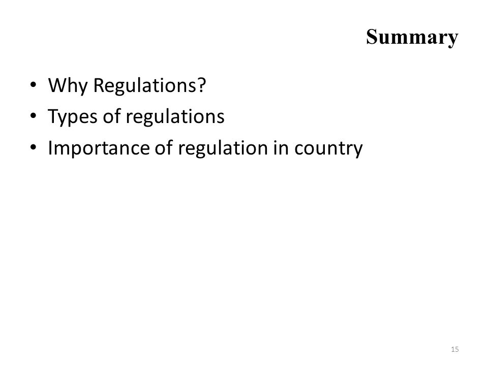 Summary Why Regulations Types of regulations Importance of regulation in country 15