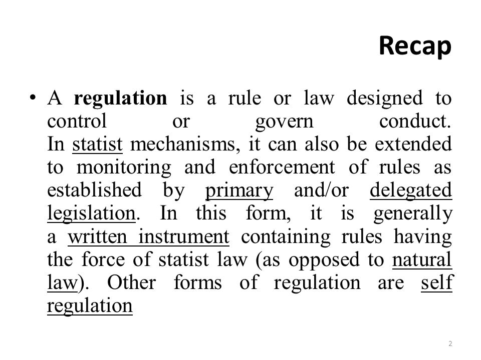 Recap A regulation is a rule or law designed to control or govern conduct.