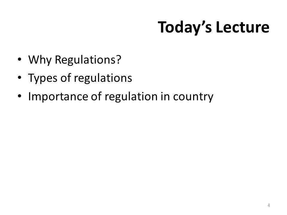 Today's Lecture Why Regulations Types of regulations Importance of regulation in country 4