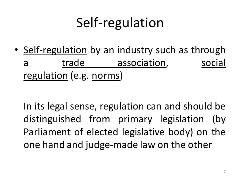 Self-regulation Self-regulation by an industry such as through a trade association, social regulation (e.g. norms) In its legal sense, regulation can