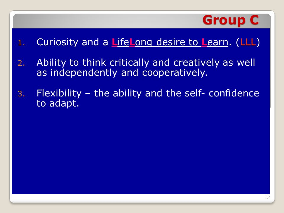 Group C 1. Curiosity and a LifeLong desire to Learn.