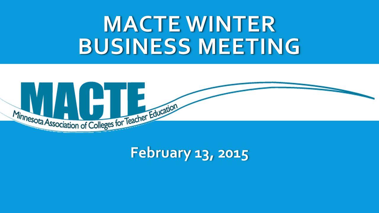 February 13, 2015 MACTE WINTER BUSINESS MEETING