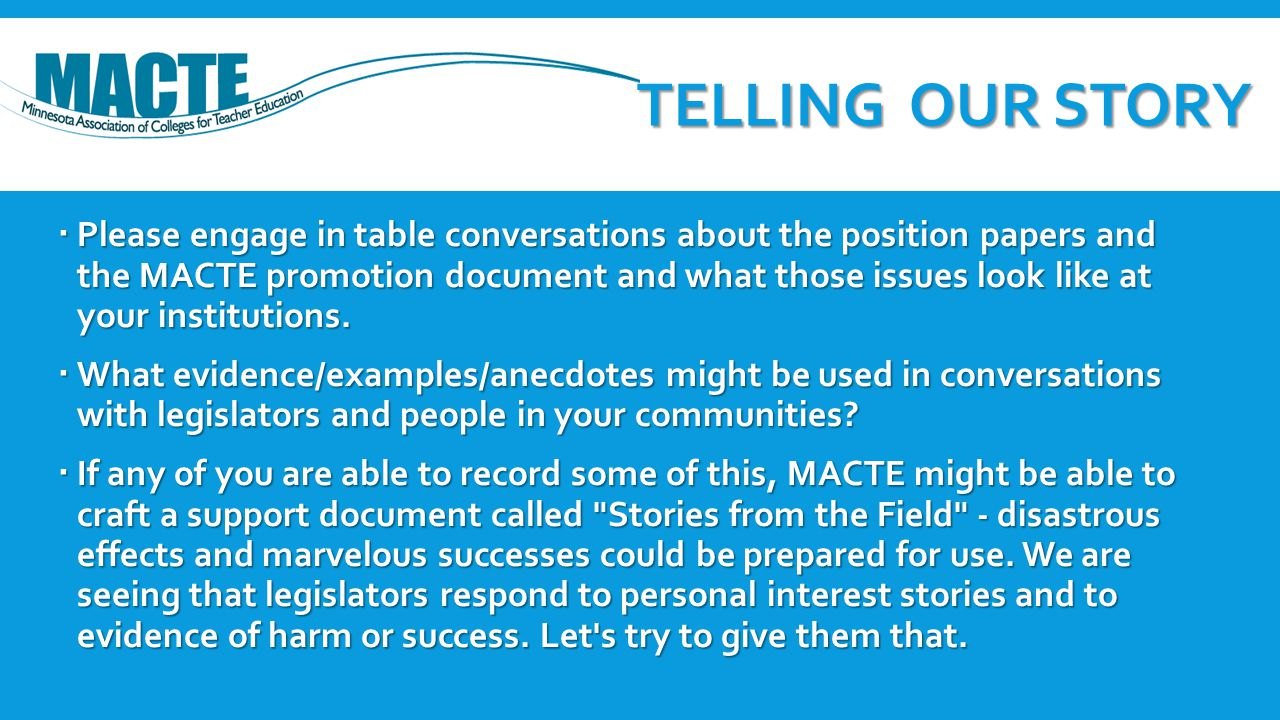 TELLING OUR STORY  Please engage in table conversations about the position papers and the MACTE promotion document and what those issues look like at
