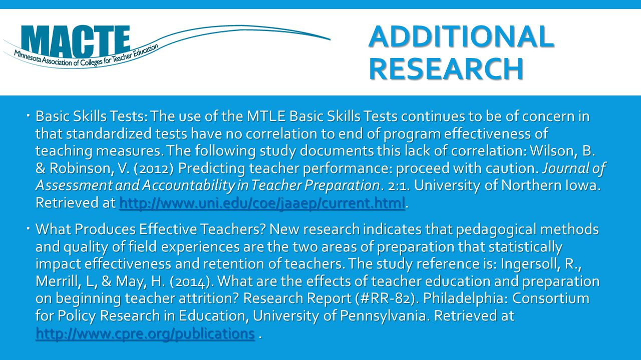 ADDITIONAL RESEARCH  Basic Skills Tests: The use of the MTLE Basic Skills Tests continues to be of concern in that standardized tests have no correla