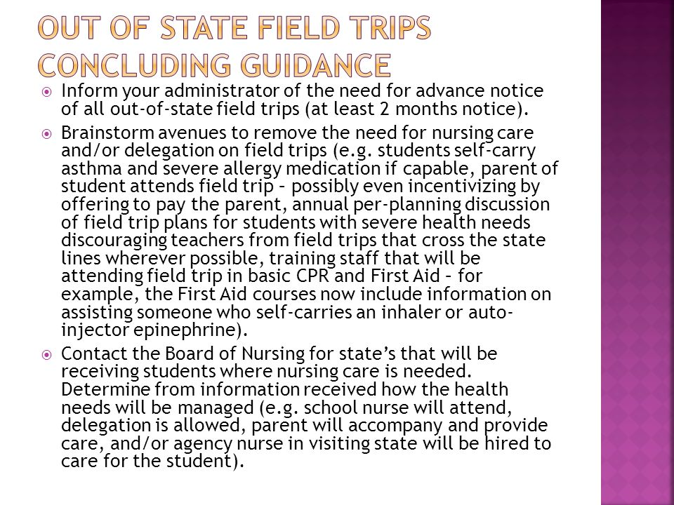 Inform your administrator of the need for advance notice of all out-of-state field trips (at least 2 months notice).