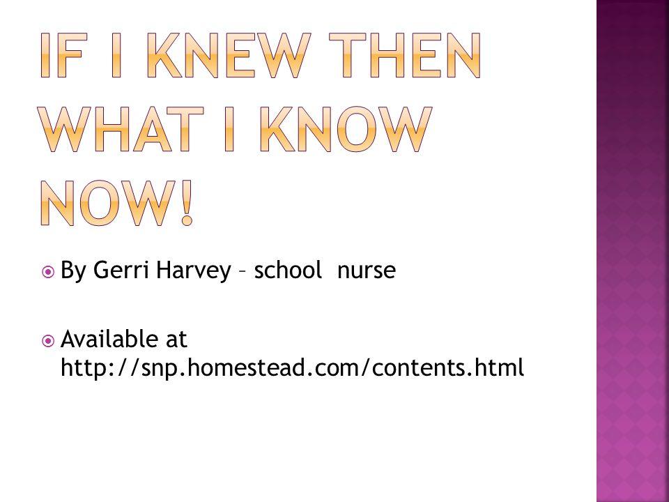  By Gerri Harvey – school nurse  Available at http://snp.homestead.com/contents.html