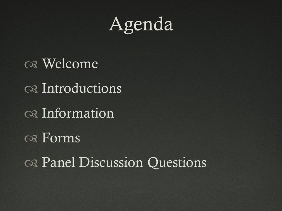 Agenda  Welcome  Introductions  Information  Forms  Panel Discussion Questions