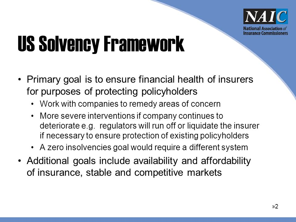 US Solvency Framework Pillar 1 –Laws and Regulations –Risk-Based Capital (RBC) Pillar 2 –Regulatory Oversight, Assessment and Monitoring Pillar 3 –Public and Regulatory Reporting Requirements for Insurers »3»3