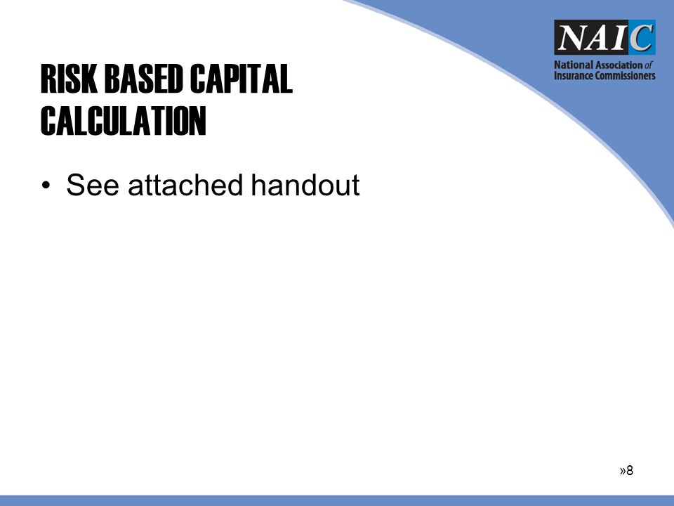 RISK BASED CAPITAL CALCULATION See attached handout »8»8
