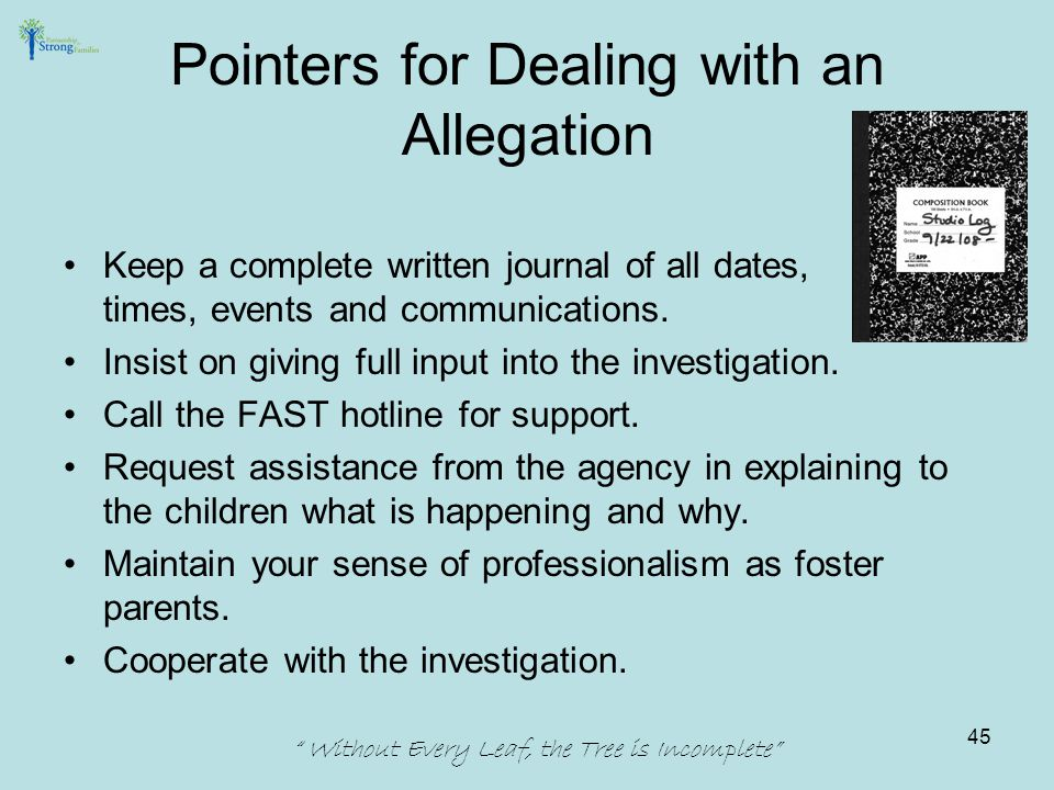 Pointers for Dealing with an Allegation Keep a complete written journal of all dates, times, events and communications.