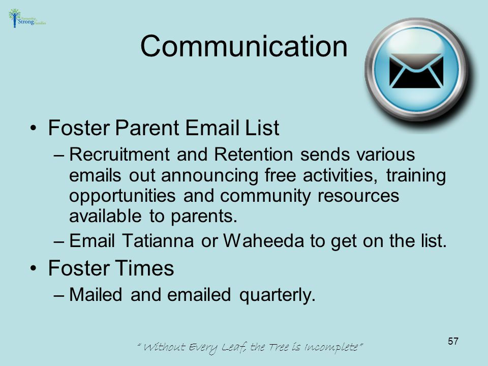 Communication Foster Parent Email List –Recruitment and Retention sends various emails out announcing free activities, training opportunities and comm
