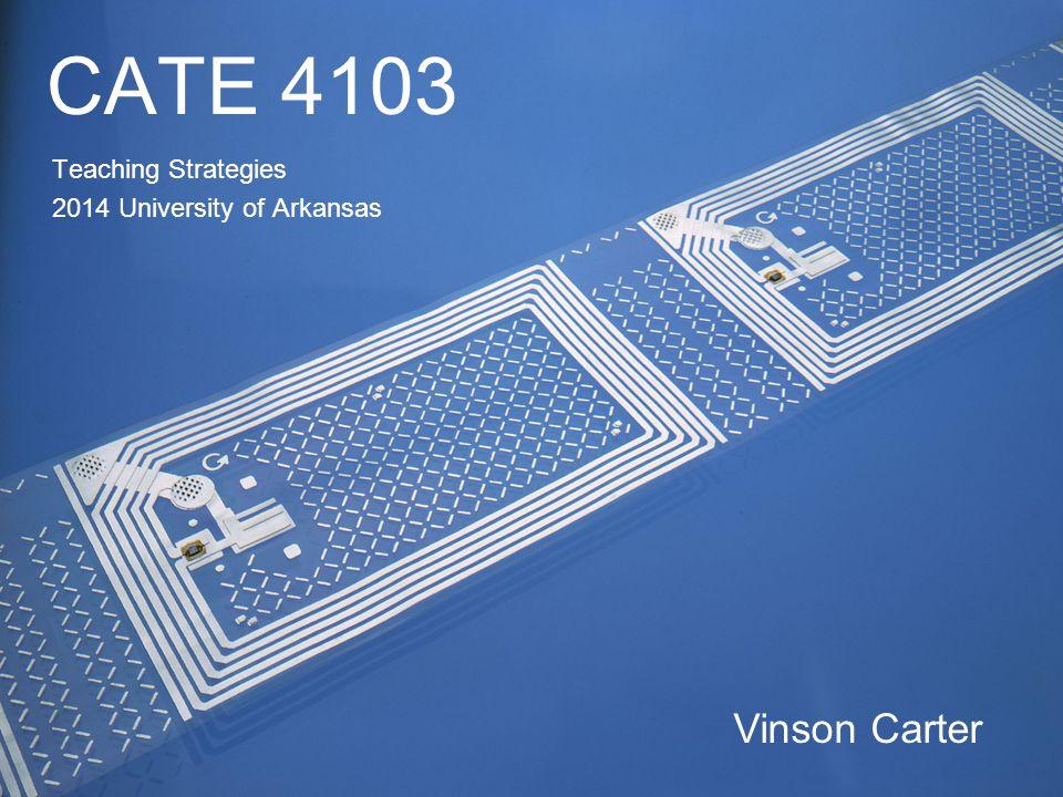 CATE 4103 Teaching Strategies 2014 University of Arkansas Vinson Carter