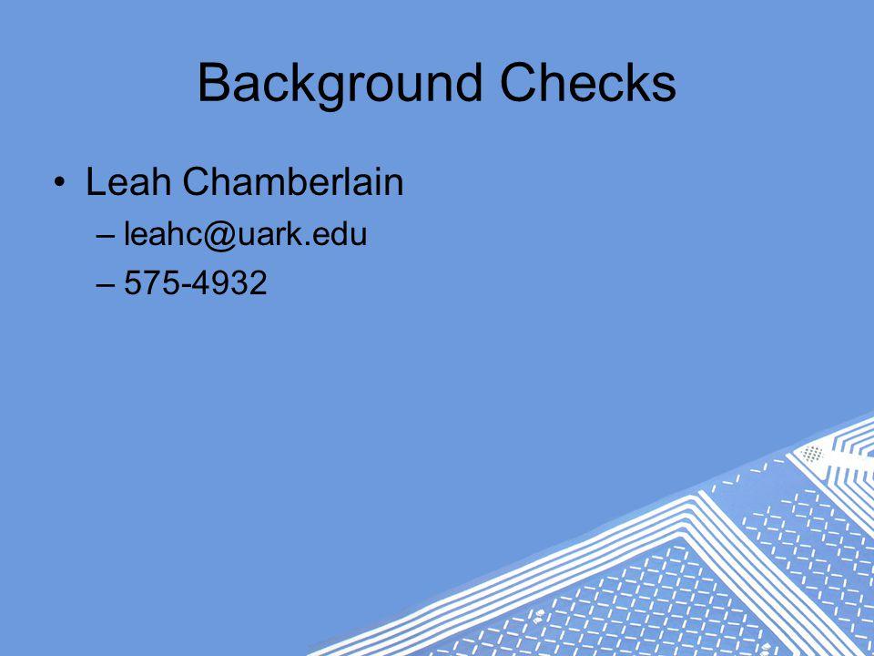 Background Checks Leah Chamberlain –leahc@uark.edu –575-4932