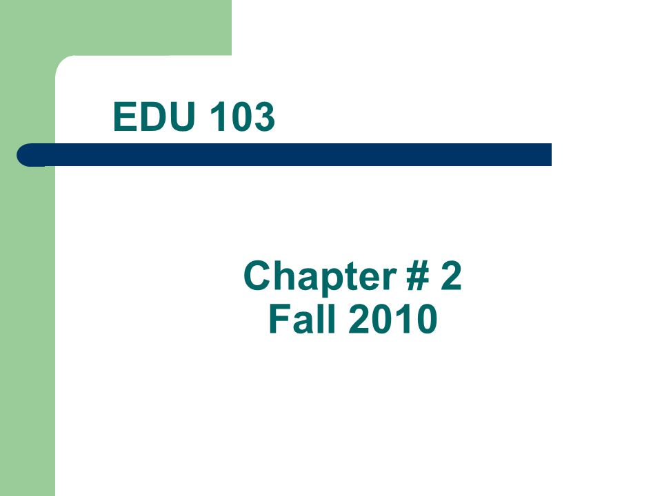 Chapter # 2 Fall 2010 EDU 103