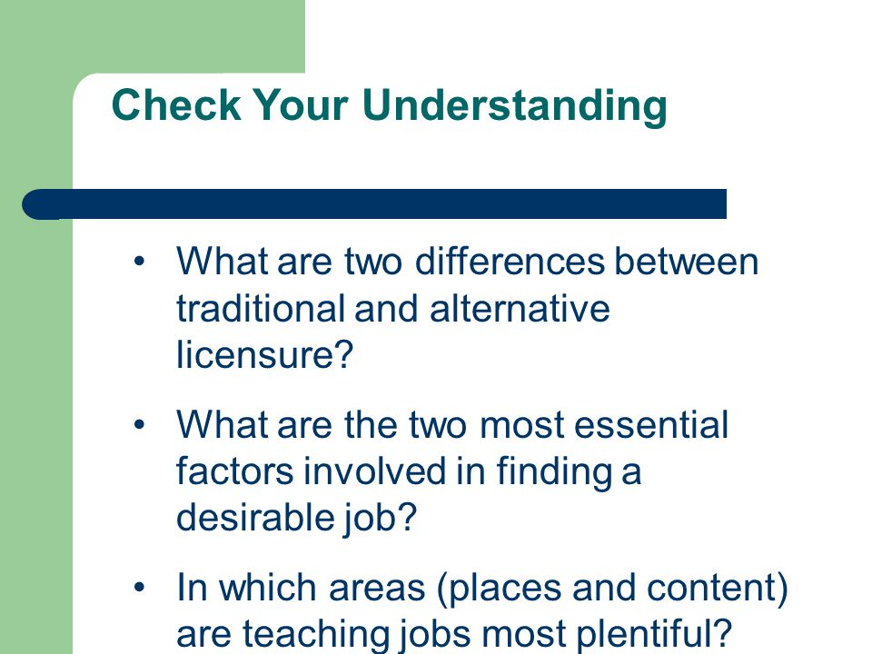 Check Your Understanding What are two differences between traditional and alternative licensure.