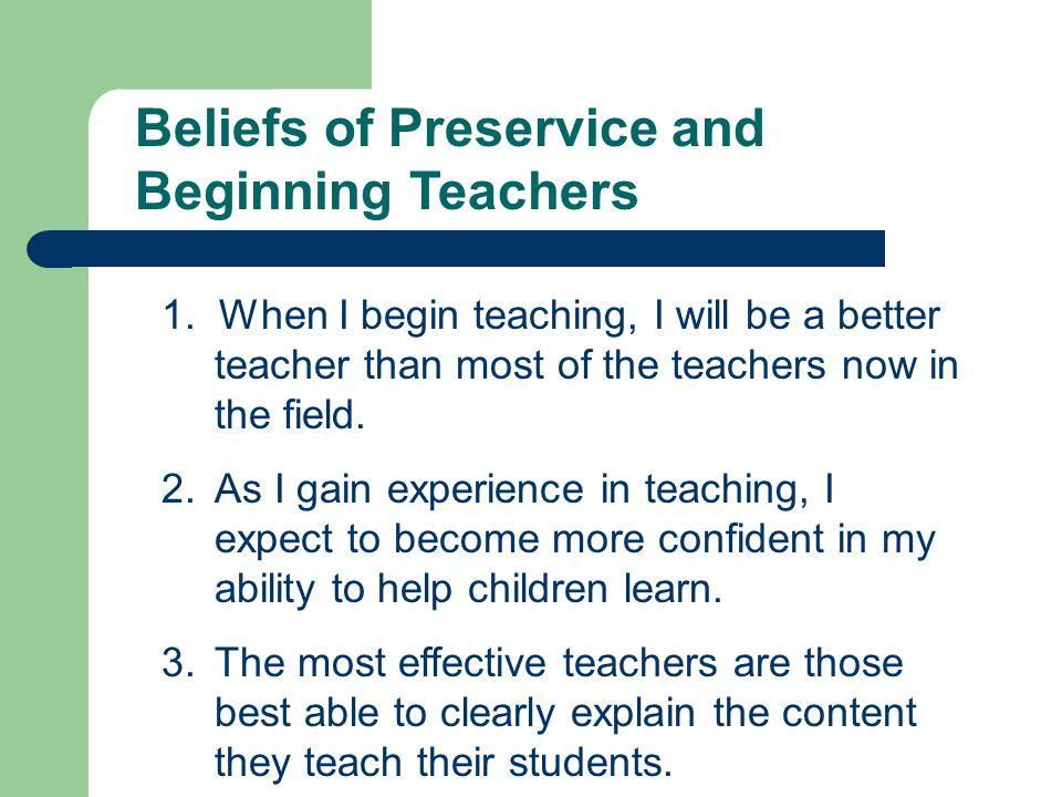 Beliefs of Preservice and Beginning Teachers 1.