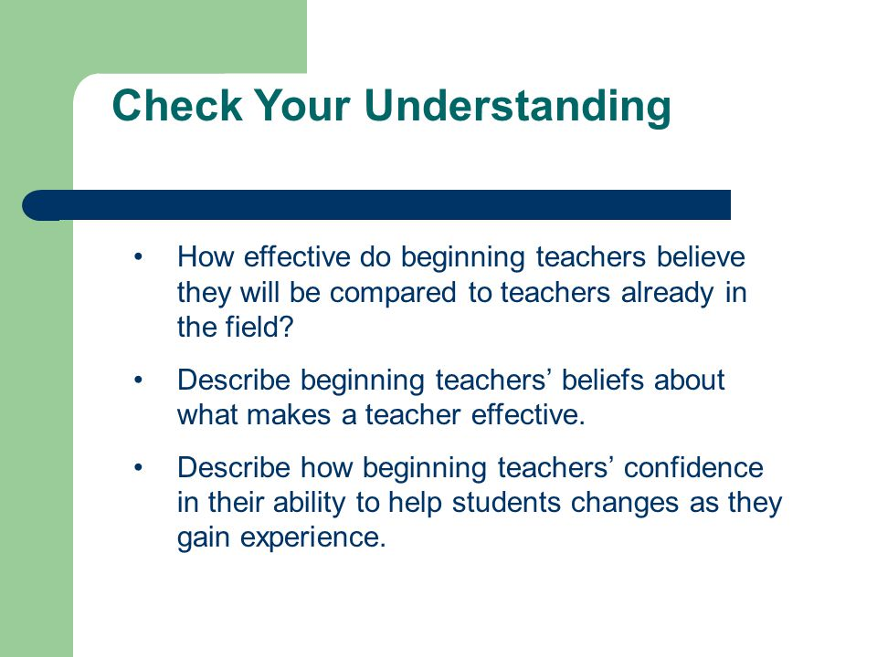 Check Your Understanding How effective do beginning teachers believe they will be compared to teachers already in the field.