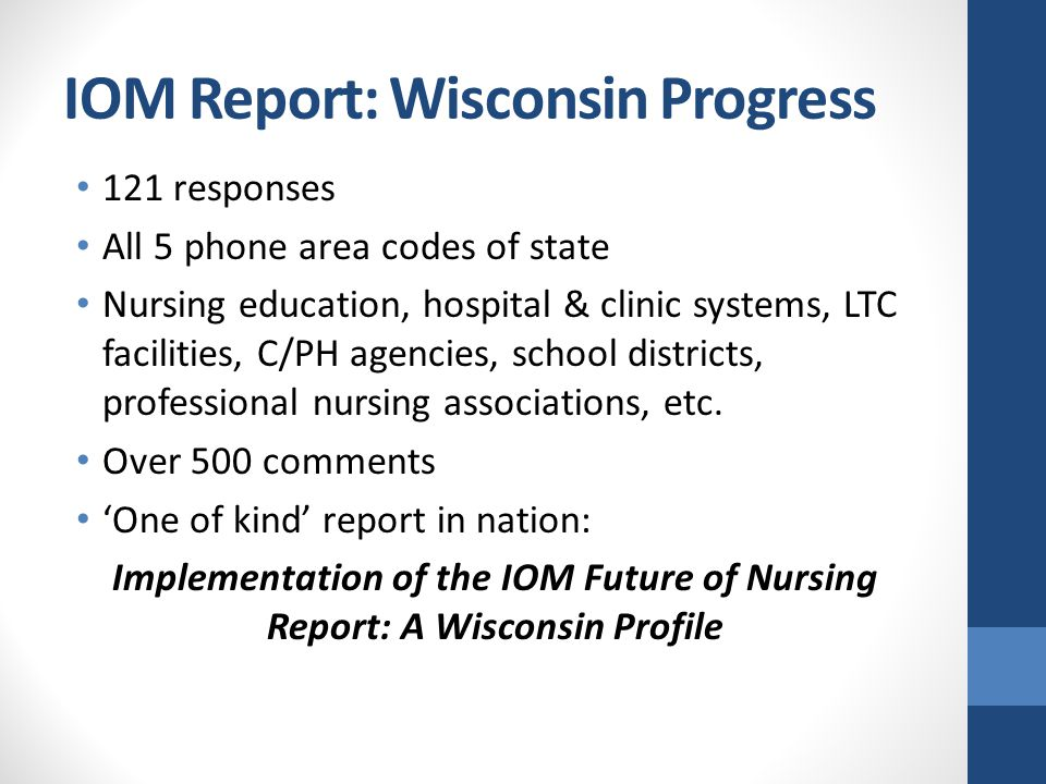 IOM Report: Wisconsin Progress 121 responses All 5 phone area codes of state Nursing education, hospital & clinic systems, LTC facilities, C/PH agenci