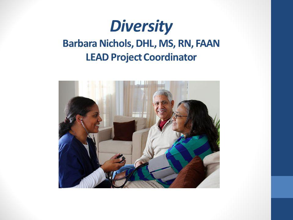 Diversity Barbara Nichols, DHL, MS, RN, FAAN LEAD Project Coordinator