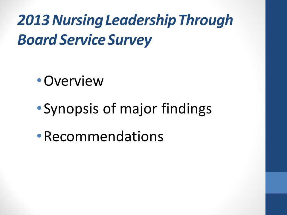 2013 Nursing Leadership Through Board Service Survey Overview Synopsis of major findings Recommendations