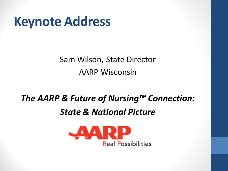 Keynote Address Sam Wilson, State Director AARP Wisconsin The AARP & Future of Nursing™ Connection: State & National Picture