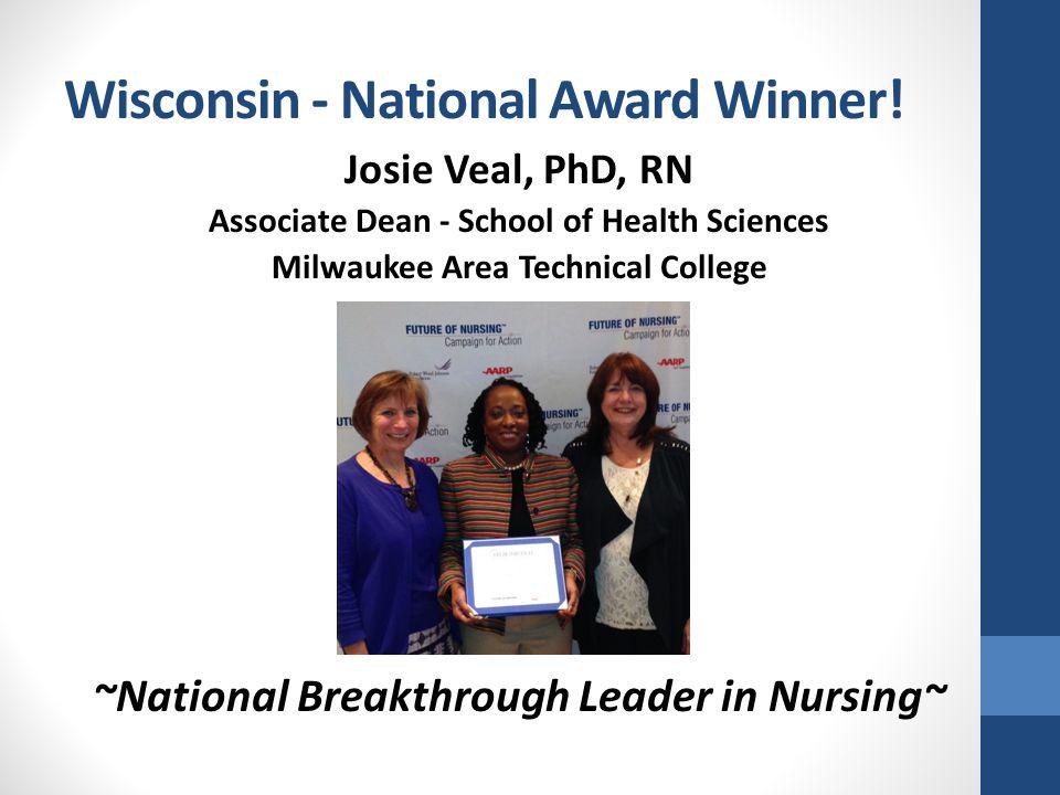 Wisconsin - National Award Winner! Josie Veal, PhD, RN Associate Dean - School of Health Sciences Milwaukee Area Technical College ~National Breakthro