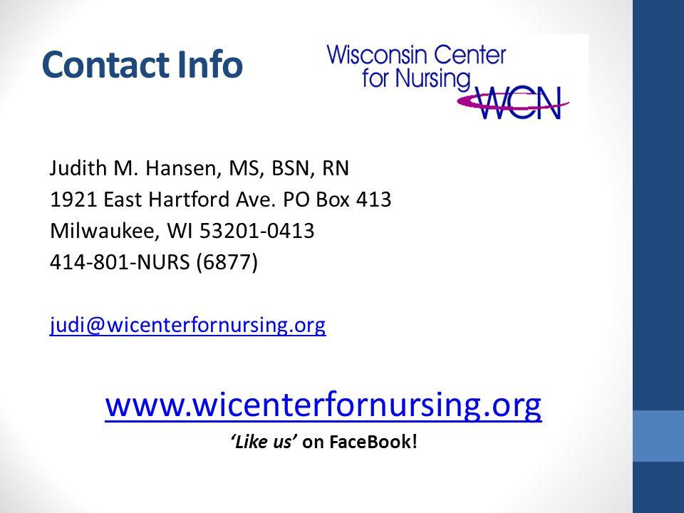 Contact Info Judith M. Hansen, MS, BSN, RN 1921 East Hartford Ave. PO Box 413 Milwaukee, WI 53201-0413 414-801-NURS (6877) judi@wicenterfornursing.org