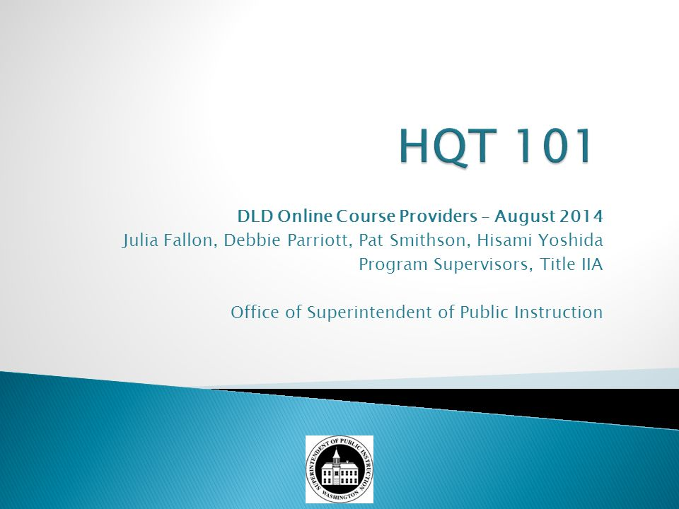 DLD Online Course Providers – August 2014 Julia Fallon, Debbie Parriott, Pat Smithson, Hisami Yoshida Program Supervisors, Title IIA Office of Superin