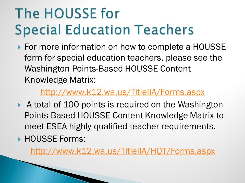  For more information on how to complete a HOUSSE form for special education teachers, please see the Washington Points-Based HOUSSE Content Knowledg
