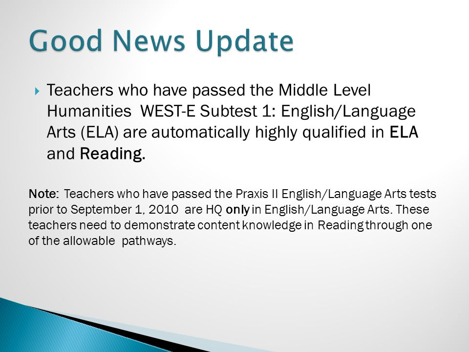  Teachers who have passed the Middle Level Humanities WEST-E Subtest 1: English/Language Arts (ELA) are automatically highly qualified in ELA and Rea
