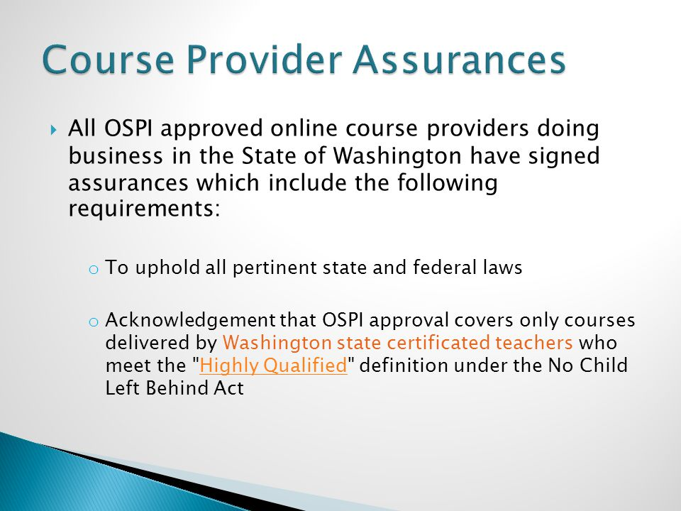  All OSPI approved online course providers doing business in the State of Washington have signed assurances which include the following requirements