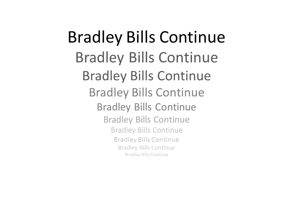 Bradley Bills Continue Bradley Bills Continue Bradley Bills Continue Bradley Bills Continue Bradley Bills Continue