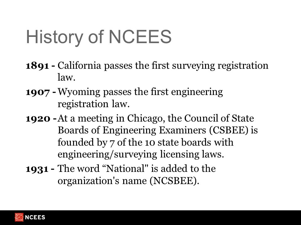 History of NCEES 1891 -California passes the first surveying registration law.