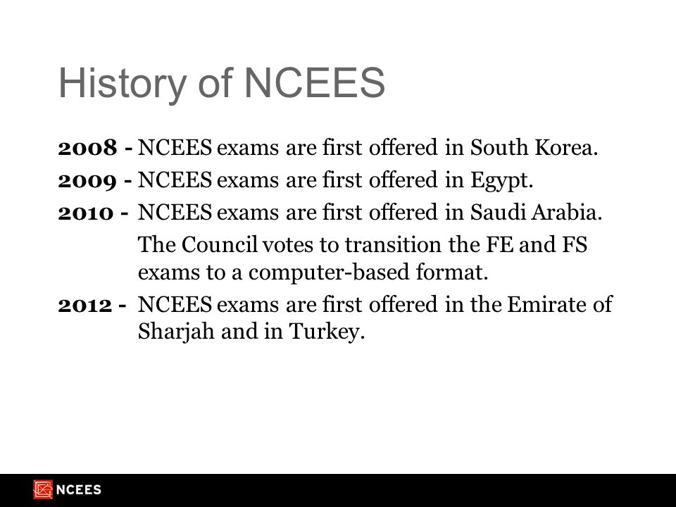 History of NCEES 2008 -NCEES exams are first offered in South Korea.