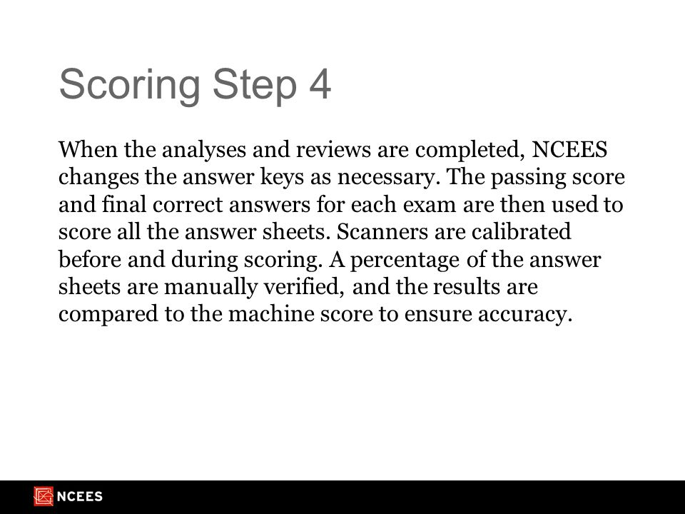 Scoring Step 4 When the analyses and reviews are completed, NCEES changes the answer keys as necessary.