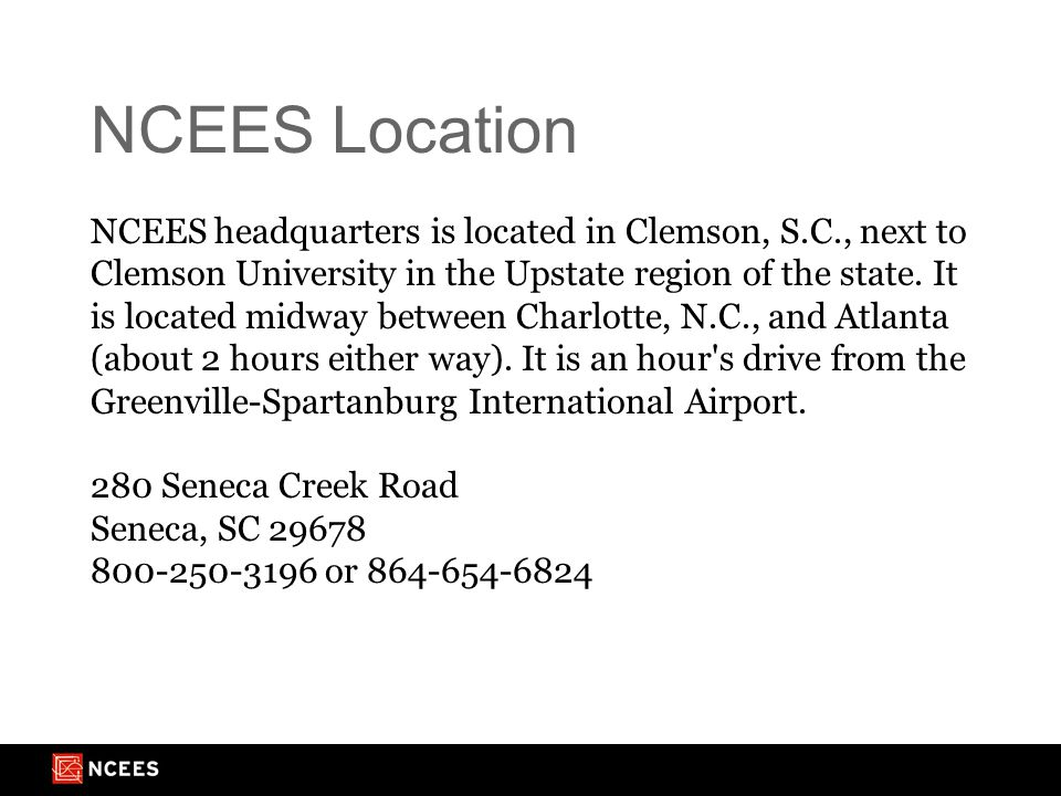 NCEES Location NCEES headquarters is located in Clemson, S.C., next to Clemson University in the Upstate region of the state.