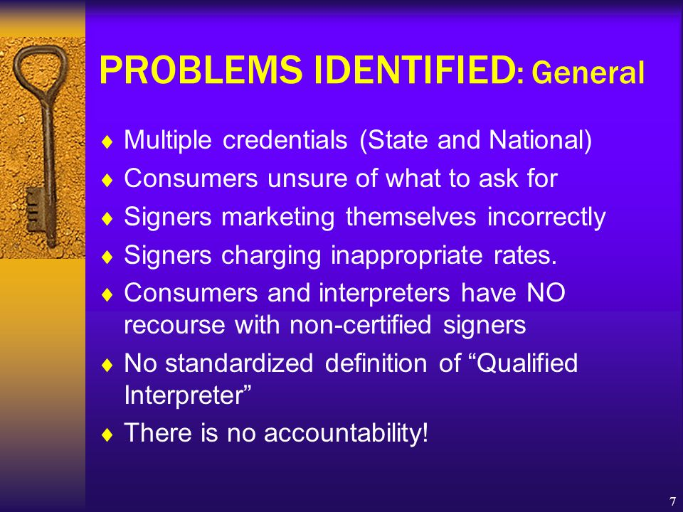 7 PROBLEMS IDENTIFIED : General  Multiple credentials (State and National)  Consumers unsure of what to ask for  Signers marketing themselves incorrectly  Signers charging inappropriate rates.