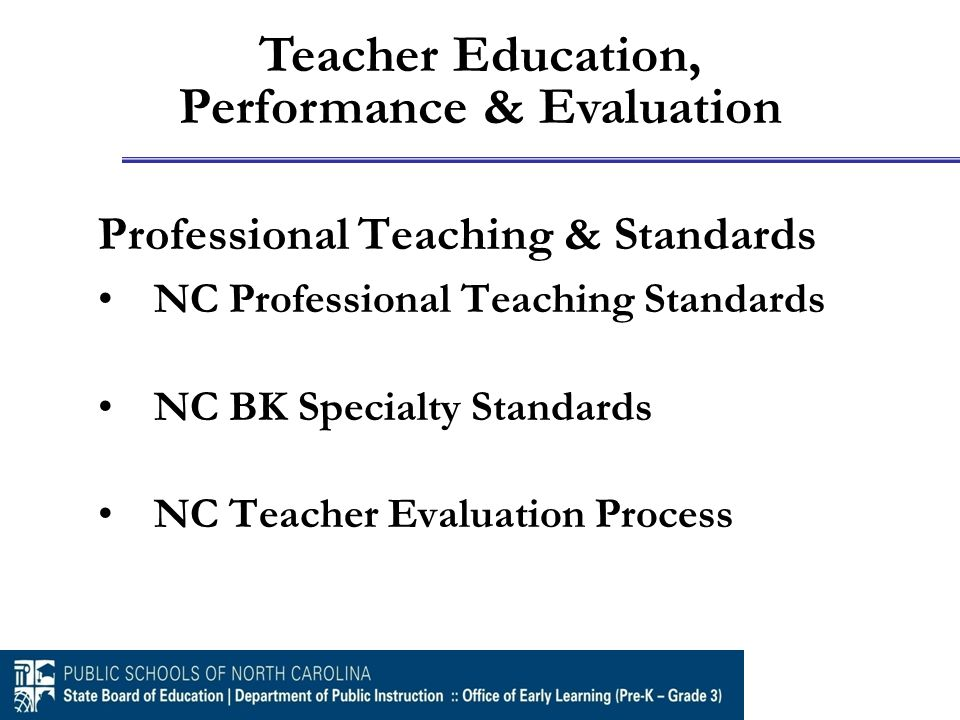 Professional Teaching & Standards NC Professional Teaching Standards NC BK Specialty Standards NC Teacher Evaluation Process Teacher Education, Perfor