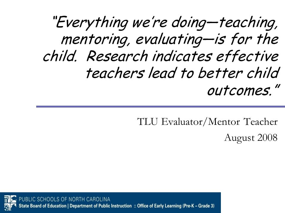 """Everything we're doing—teaching, mentoring, evaluating—is for the child. Research indicates effective teachers lead to better child outcomes."" TLU Ev"