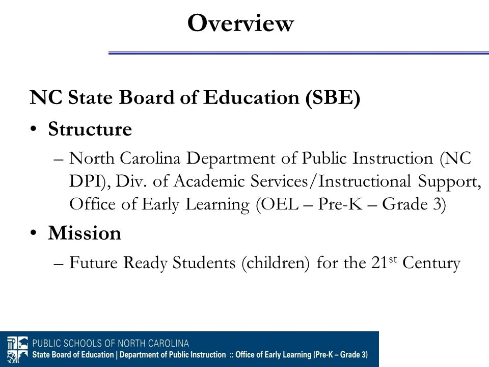 Overview NC State Board of Education (SBE) Structure –North Carolina Department of Public Instruction (NC DPI), Div. of Academic Services/Instructiona