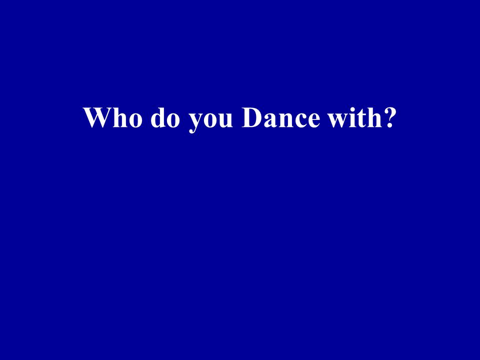 Who do you Dance with